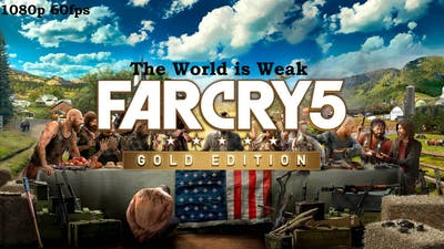 Far cry 5 Gold Edition Game Play : The World is  Weak (Story Mission)