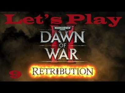 Warhammer 40000: Dawn of War II - Let's Play Retribution Episode 9 - Commentary