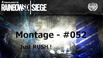 Montage #052 - Rainbow Six: Siege [] Just RUSH !