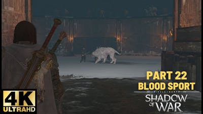 PART 22 - BLOOD SPORT | MIDDLE EARTH SHADOW OF WAR WALKTHROUGH GAMEPLAY NO COMMENTARY (4K VIDEO)