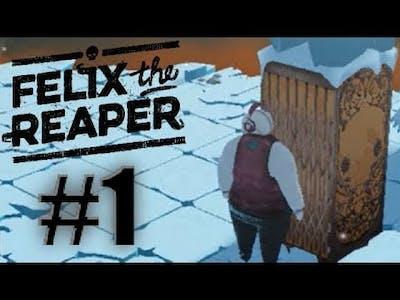 FELIX THE REAPER - PART 1