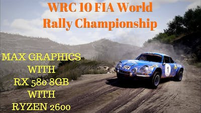 WRC 10 FIA World Rally Championship : Max Graphics With RX 580 8gb With Ryzen 2600