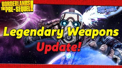 Borderlands The Pre-Sequel - Legendary Weapons Update! Gearbox WHY?!