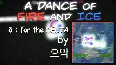 "A Dance of Fire and Ice   ""δ : for the DELTA"" by 으악 (Autoplay)"