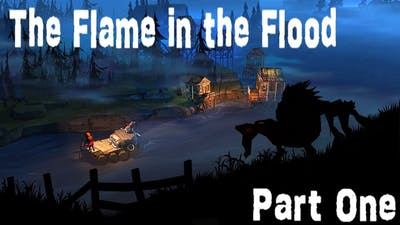 The Flame in the Flood Part 1 On The River!