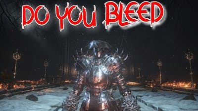 Dark Souls 3 | Do You Bleed Build | Feelin' Lucky With Bleed Over 100