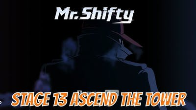 MR SHIFTY STAGE 13 ASCEND THE TOWER