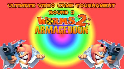 Ultimate Video Game Tournament round3 Worms 2 Armageddon W/XGN R0ssY