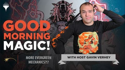 New Evergreen Mechanics?! | Good Morning Magic | Magic: The Gathering Game Design