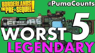 Top 5 Worst Legendary Guns and Weapons in Borderlands: The Pre-Sequel! #PumaCounts