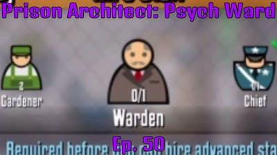 Prison Architect: Psych Ward/No Warden/Ep. 50