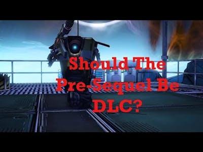 Borderlands: The Pre-Sequel - Should It Be DLC?