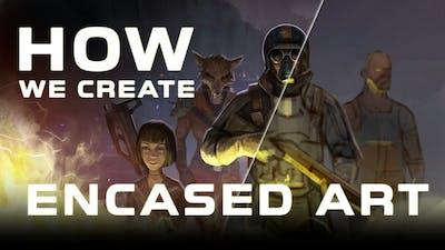 How We Create Encaed Art