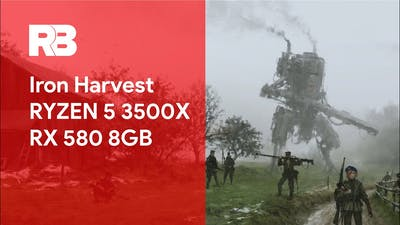 Iron Harvest - Ryzen 5 3500X RX 580 8GB
