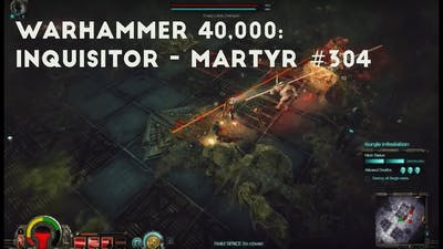 Going After Nurgle Breeding Sites   Let's Play Warhammer 40,000: Inquisitor - Martyr #304