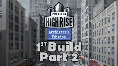 Project Highrise : Architect's Edition - 1st Build Part 2
