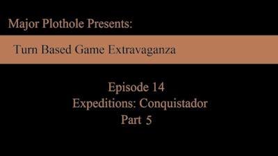 TBGE: Episode 14 (Expeditions: Conquistador)