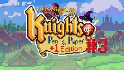 Knights of Pen & Paper +1 Edition w/ Tw1s7Gaming [#3]
