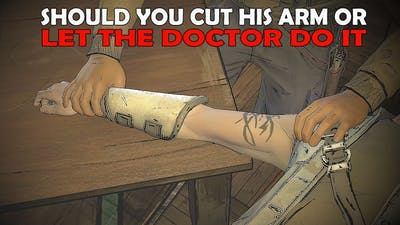 The Walking Dead: A New Frontier | Cut his arm yourself or let the doctor do it.