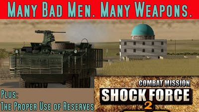 Combat Mission Shock Force 2 - Many Bad Men. Many Weapons.