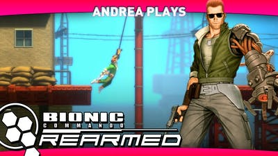 Bionic Commando Rearmed - Quickly Disarmed - Andrea Plays