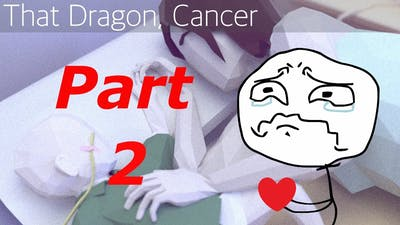 That Dragon, Cancer - Part 2