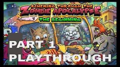 Scheming Through The Zombie Apocalypse: The Beginning Part 1