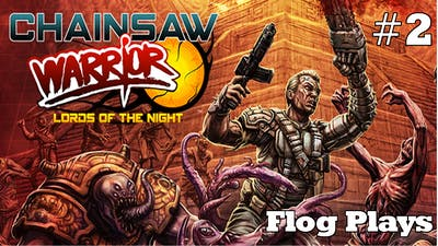 Flog Plays || Chainsaw Warrior: Lords of the Night #2