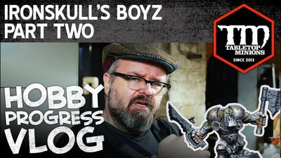 Ironskull's Boyz Part Two - Hobby Progress Vlog