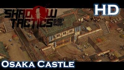 Shadow Tactics: Blades of Shogun - Osaka Castle [Stealth/Tactical/Speedrun] HD gameplay