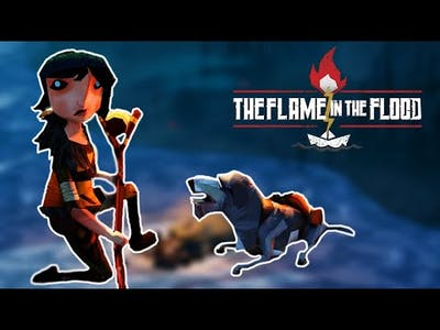 i drowned in The Flame in the Flood...