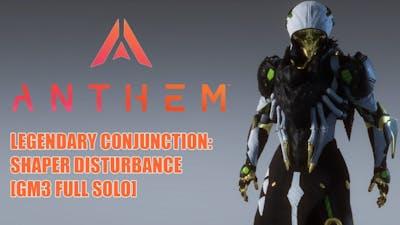 Anthem Interceptor: Shaper Disturbance - Legendary Conjunction (Full Solo) [GM3 - v1.7.0]