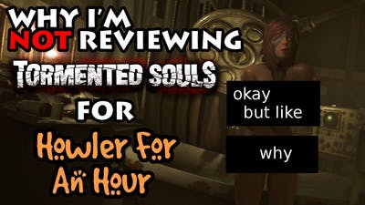 Why I'm NOT Reviewing Tormented Souls on Howler for an Hour...