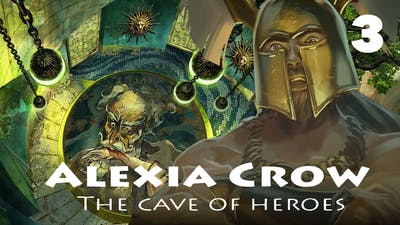 Alexia Crow: The Cave of Heroes | part 3 (END)