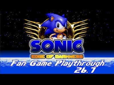 Fan Game Playthrough 26.1 - Sonic Edge of Darkness