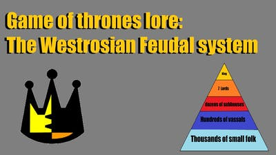 Game of Thrones lore: The Westerosian Feudal System