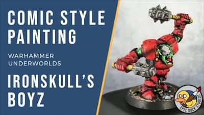 Comic Style Painting - Ironskull's Boyz   Warhammer Underworlds
