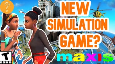 NEW MAXIS SIMULATION GAME RUMORS
