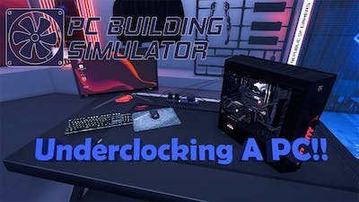 PC Building Simulator - What Happens If You Underclock Your PC