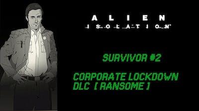 Alien Isolation - Survivor #2 - Corporate Lockdown DLC 100% [ Ransome ]