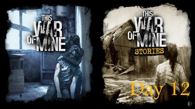 This War of Mine Stories Father's Promise Day 12