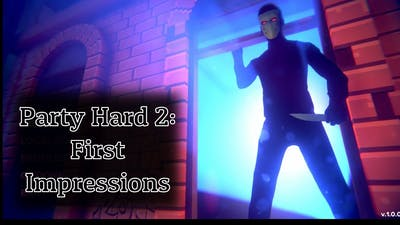 Party Hard 2 : First Impressions
