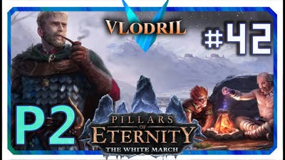 The White March Expansion P2 - Lets Play Pillars of Eternity Part 42 . Full release Gameplay