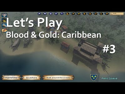 Let's Play Blood & Gold: Caribbean! EPISODE 03: Riches To Rags