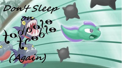Don't Sleep on Tadpole Treble (Again)