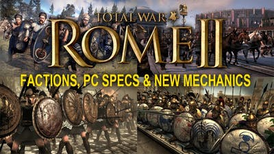 Total War: Rome II - NEWS! Total Factions, PC Specs, New Gameplay Mechanic!