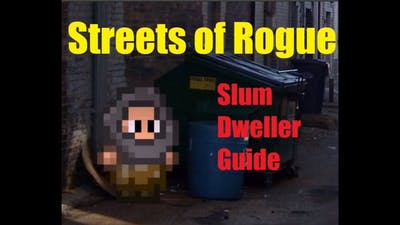 Streets of Rogue Slum Dweller Guide