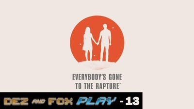 Dez and Fox Play Everybody's Gone To The Rapture - 13 We Freaking Hate Stephen So Much