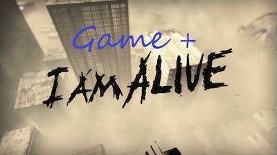 (Game +) I Am Alive