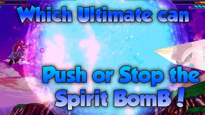 Which Ultimate's can Push back Spirit Bomb!? - Dragon Ball Xenoverse 2